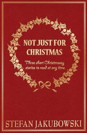 Not Just For Christmas ebook by Stefan Jakubowski