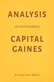Analysis of Chip Gaines's Capital Gaines by Milkyway Media ebook by Milkyway Media