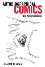 Autobiographical Comics - Life Writing in Pictures ebook by Elisabeth El Refaie