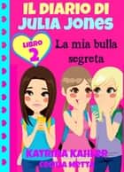 Il diario di Julia Jones Libro 2 La mia bulla segreta ebook by Katrina Kahler