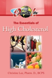 Optimal Life: The Essentials of High Cholesterol ebook by Christine Lee, Pharm. D., BCPS