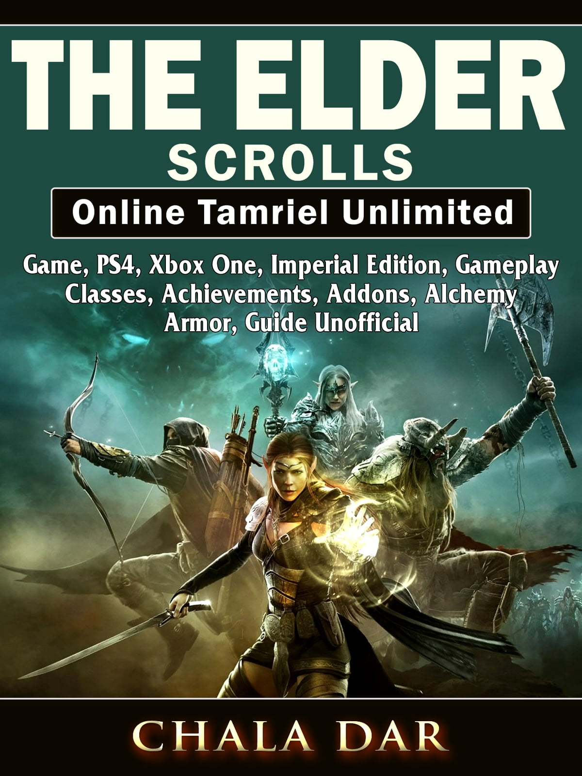 The Elder Scrolls Online Tamriel Unlimited Game Ps4 Xbox One Imperial Edition Gameplay Classes Achievements Addons Alchemy Armor Guide Unofficial Ebook By Chala Dar 9781387965151 Rakuten Kobo United States
