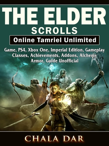 The Elder Scrolls Online Tamriel Unlimited Game, PS4, Xbox One, Imperial  Edition, Gameplay, Classes, Achievements, Addons, Alchemy, Armor, Guide