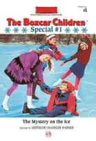 The Mystery on the Ice ebook by Gertrude Chandler Warner,Charles Tang