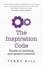 The Inspiration Code - Secrets of unlocking your people's potential ebook by Terry Hill