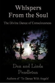 Whispers From the Soul: The Divine Dance of Consciousness ebook by Linda Pendleton