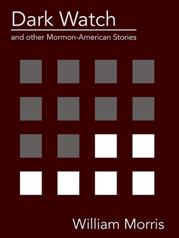 Dark Watch and other Mormon-American stories ebook by William Morris