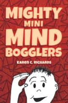 Mighty Mini Mind Bogglers ebook by Karen C. Richards