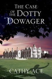 The Case of the Dotty Dowager - A cosy mystery set in Wales ebook by Cathy Ace