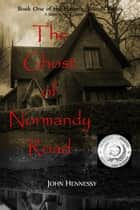 The Ghost of Normandy Road - Haunted Minds, #1 ebook by John Hennessy
