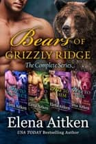Bears of Grizzly Ridge - The Complete Series ebook by Elena Aitken