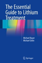 The Essential Guide to Lithium Treatment ebook by Michael Bauer,Michael Gitlin