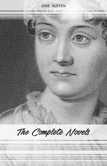 Jane Austen: The Complete Novels (Emma, Pride and Prejudice, Sense and Sensibility, Northanger Abbey, Mansfield Park, Persuasion, Lady Susan...) ebook by Jane Austen