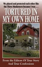 Tortured In My Own Home ekitaplar by The Editors Of True Story And True Confessions