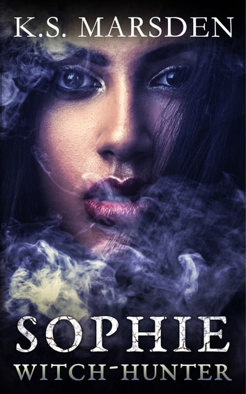 Sophie: Witch-Hunter ebook by K.S. Marsden