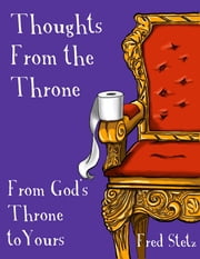 Thoughts from the Throne: From God's Throne to Yours ebook by Fred Stetz