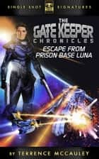 The Gatekeeper Chronicles, Book 1: Escape from Prison Base Luna ebook by Terrence McCauley