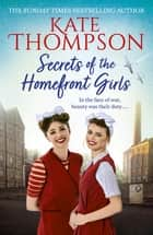 Secrets of the Homefront Girls ebook by Kate Thompson