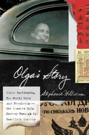 Olga's Story - Three Continents, Two World Wars and Revolution--One Woman's Epic Journey Throug h the Twentieth Century ebook by Stephanie Williams