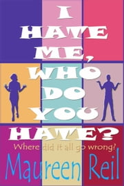 I Hate Me, Who Do You Hate? ebook by Maureen Reil