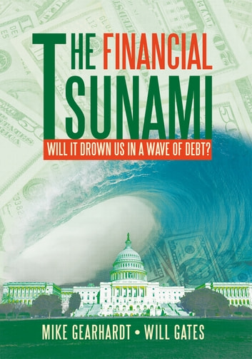 The Financial Tsunami - Will it Drown US in a Wave of Debt? ebook by Mike Gearhardt; Will Gates