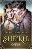 Bought For One Night: The Sheikh's Offer - Bought By Him, #2 ebook by Holly Rayner