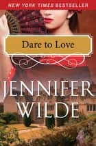 Dare to Love ebook by Jennifer Wilde
