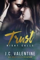 Trust - Night Calls, #4 ebook by J.C. Valentine