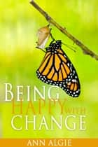 Being Happy with Change ebook by Ann Algie