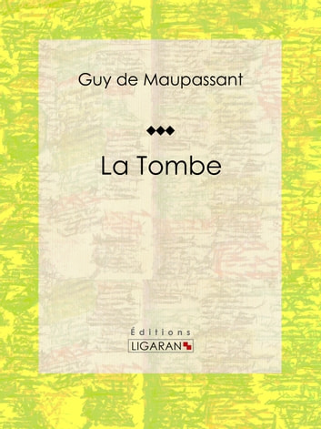 La Tombe ebook by Guy de Maupassant,Ligaran