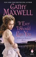 If Ever I Should Love You - A Spinster Heiresses Novel ebook by