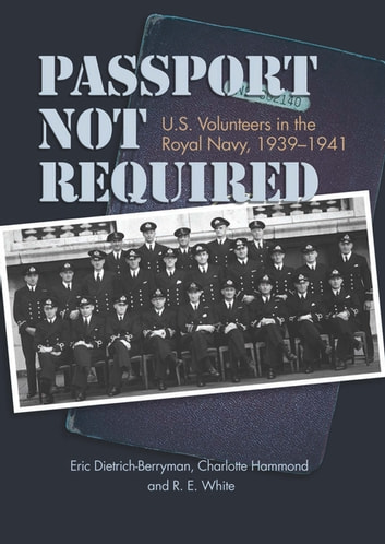 Passport Not Required - U.S. Volunteers in the Royal Navy, 1939-1941 eBook by Eric Dietrich-Berryman,Charlotte Hammond,Ronald White