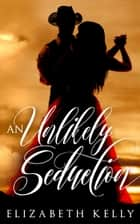 An Unlikely Seduction ebook by Elizabeth Kelly