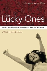 The Lucky Ones: Our Stories of Adopting Children from China ebook by Rauhala, Ann