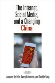 The Internet, Social Media, and a Changing China ebook by deLisle, Jacques