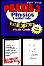 PRAXIS II Physics Test Prep Review--Exambusters Flash Cards - PRAXIS II Exam Study Guide ebook by PRAXIS II Exambusters