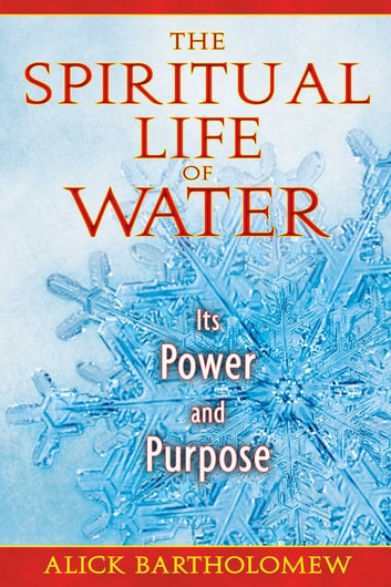 The Spiritual Life of Water - Its Power and Purpose ebook by Alick Bartholomew
