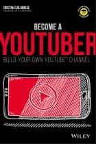 Become a YouTuber - Build Your Own YouTube Channel ebook by Cristina Calabrese