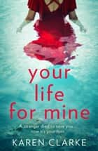Your Life for Mine: An absolutely gripping psychological thriller with a twist you won't see coming! ebook by Karen Clarke