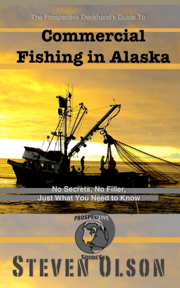 Commercial Fishing in Alaska - The Prospective Deckhand's Guide ebook by Steven Olson
