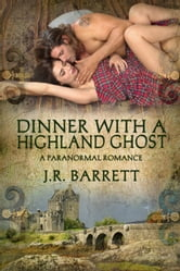 Dinner With A Highland Ghost, A Paranormal Romance ebook by J.R. Barrett