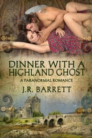 Dinner With A Highland Ghost, A Paranormal Romance ebook by Julia Barrett