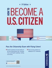 How to Become a U.S. Citizen: The Naturalization Process - Part II of IV ebook by Peterson's