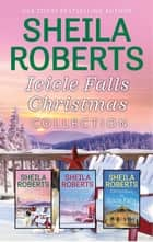 Icicle Falls Christmas Collection - An Anthology ebook by Sheila Roberts