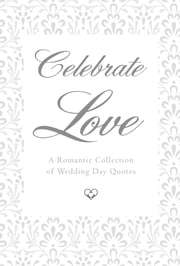 Celebrate Love - A Romantic Collection of Wedding Day Quotes ebook by June Eding