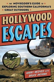Hollywood Escapes - The Moviegoer's Guide to Exploring Southern California's Great Outdoors ebook by Harry Medved,Bruce Akiyama