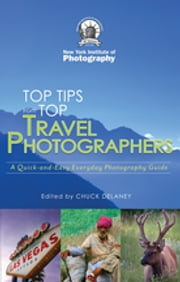 Top Travel Photo Tips - From Ten Pro Photographers ebook by New York Institute of Photography,Chuck DeLaney