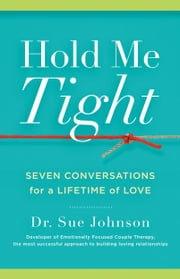 Hold Me Tight - Seven Conversations for a Lifetime of Love ebook by Sue Johnson