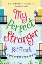 My Perfect Stranger - A hilarious tale of looking for love ebook by Kat French