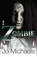 I, Zombie ebook by Jo Michaels